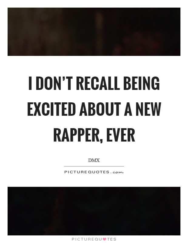 I Dont Recall Being Excited About A New Rapper Ever Picture Quote