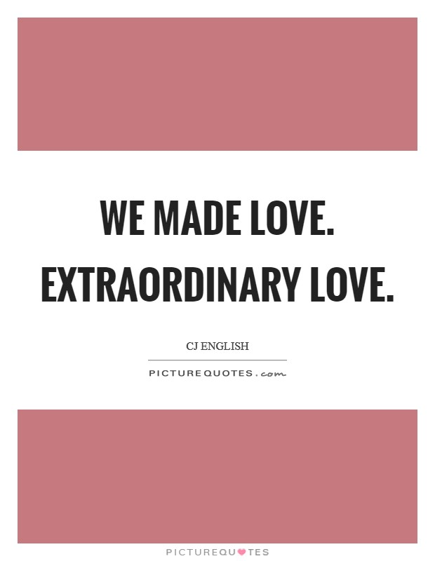 We made love. Extraordinary love Picture Quote #1