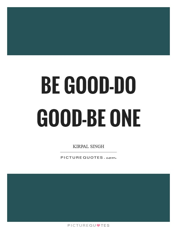Be Good-Do Good-Be One Picture Quote #1