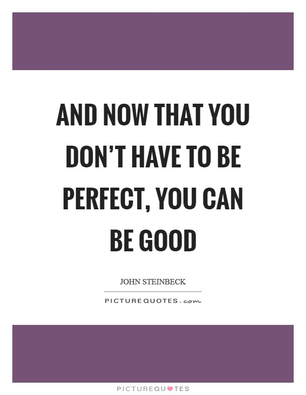 And now that you don't have to be perfect, you can be good Picture Quote #1