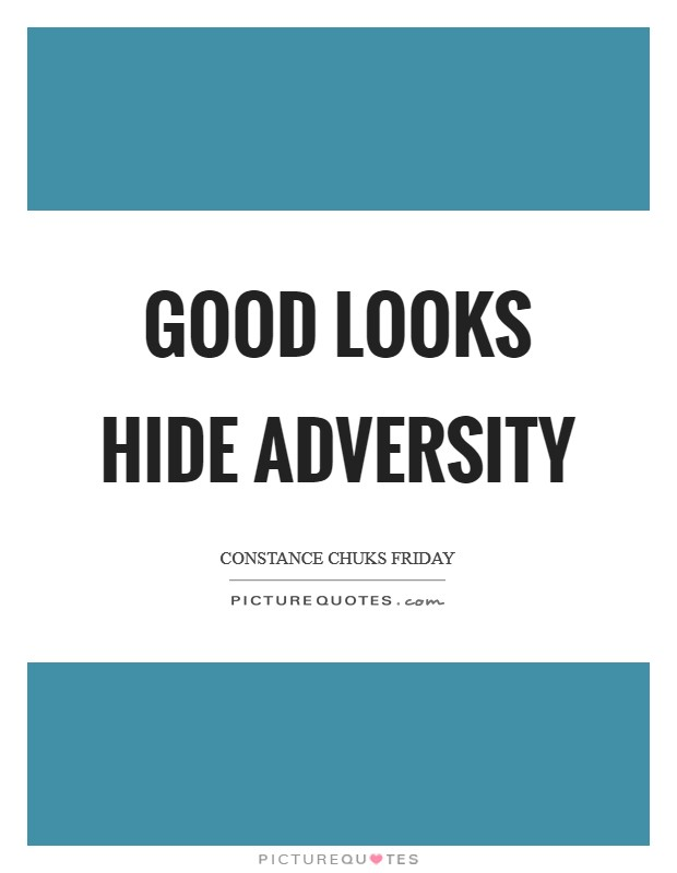 Good looks hide adversity Picture Quote #1