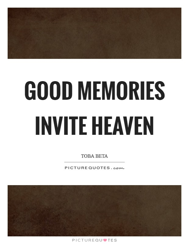 Good memories invite heaven Picture Quote #1