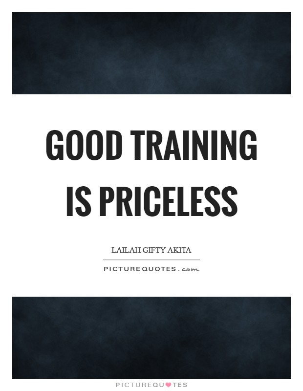 Good training is priceless Picture Quote #1