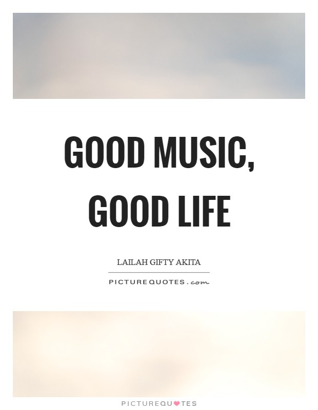 Good music, good life Picture Quote #1