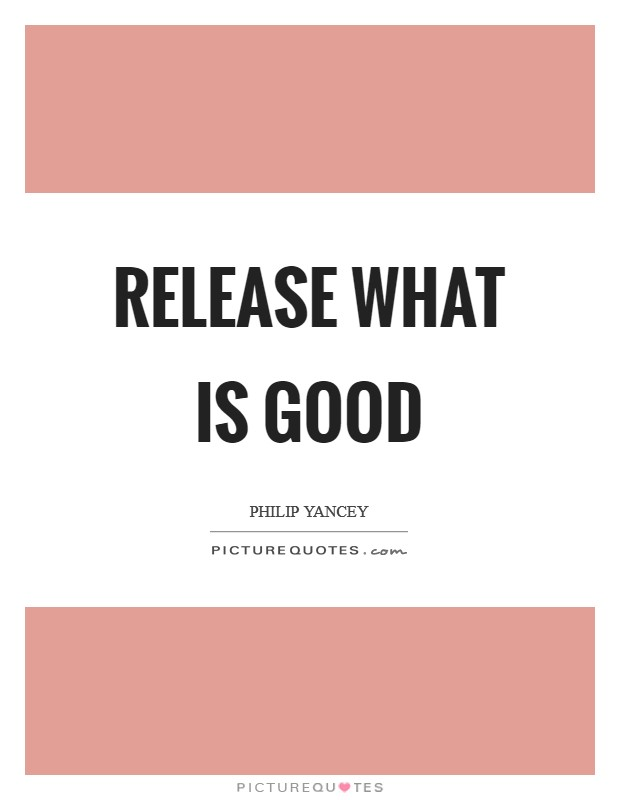 Release what is good Picture Quote #1