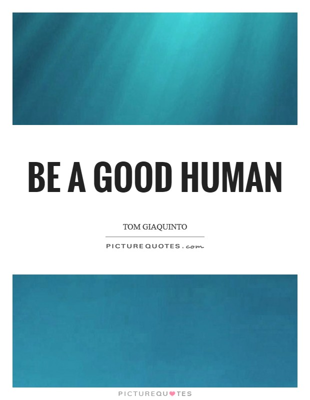 Be a good human Picture Quote #1