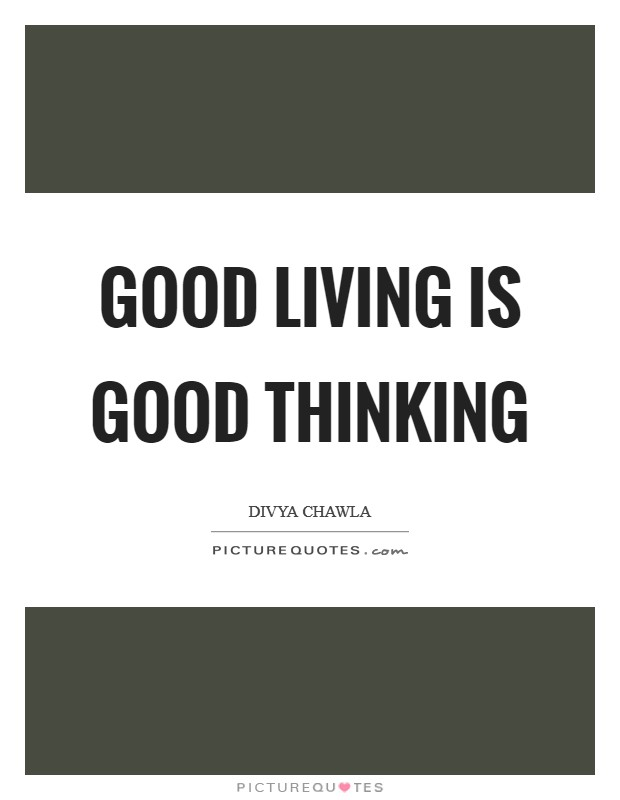 Good Living is Good Thinking Picture Quote #1