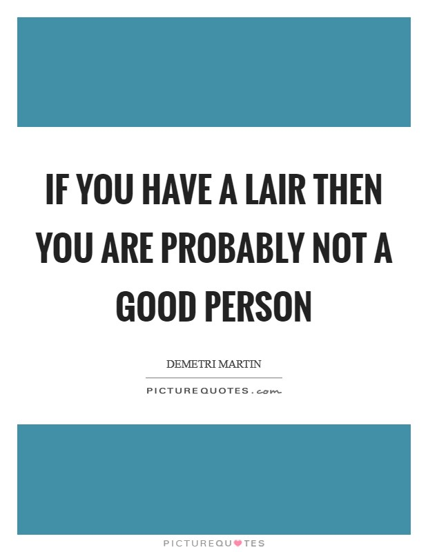 If you have a lair then you are probably not a good person Picture Quote #1