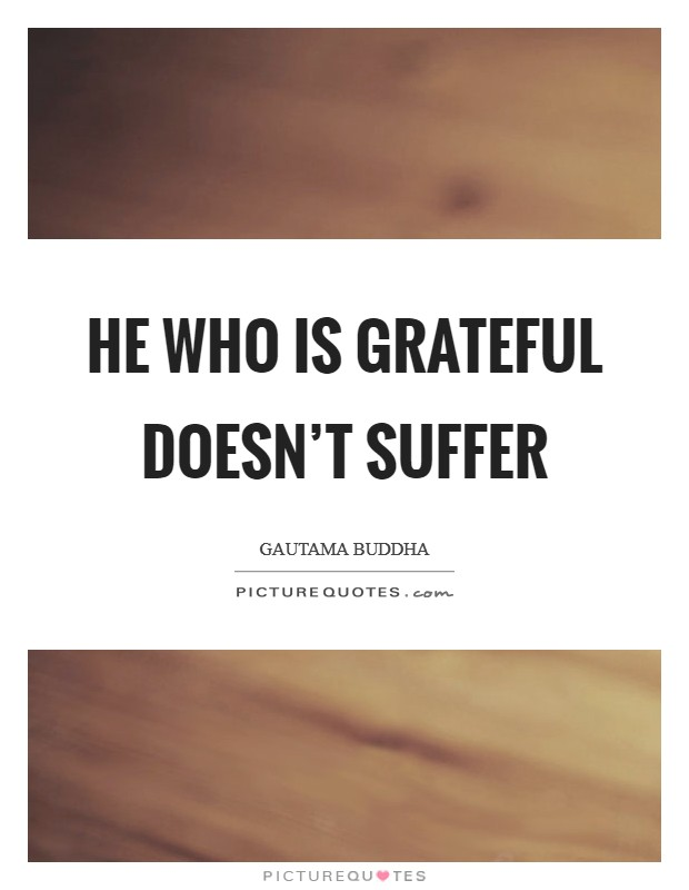 He who is grateful doesn't suffer Picture Quote #1