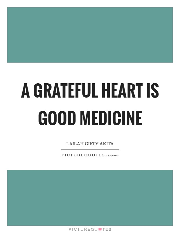 A grateful heart is good medicine Picture Quote #1
