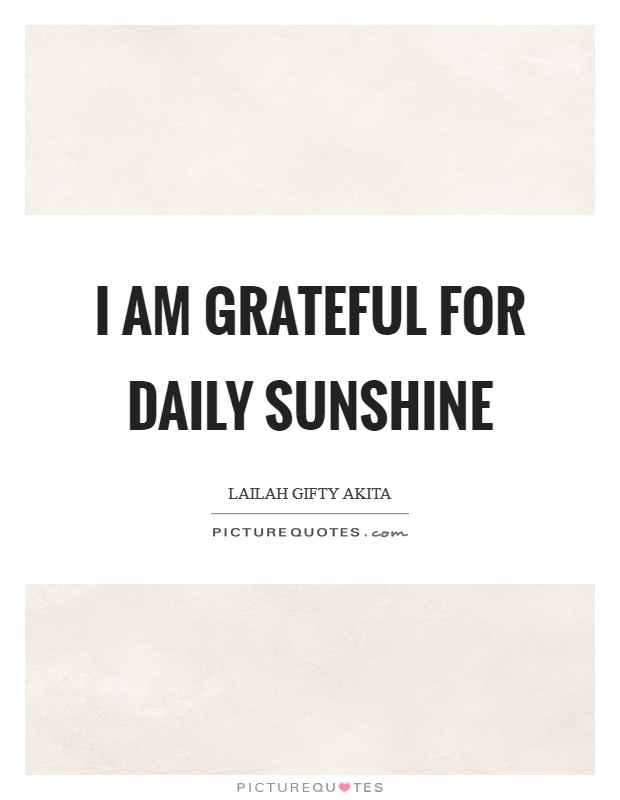 I am grateful for daily sunshine Picture Quote #1