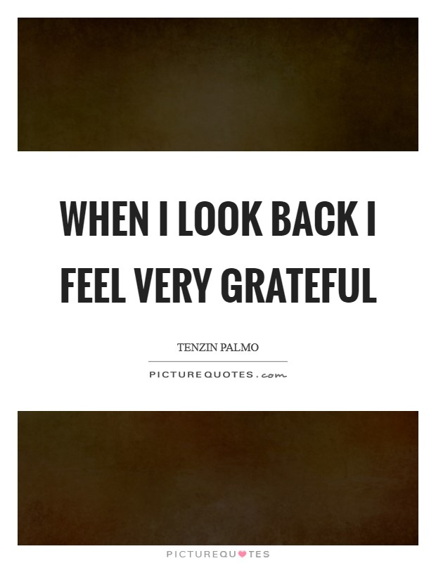 When I look back I feel very grateful Picture Quote #1
