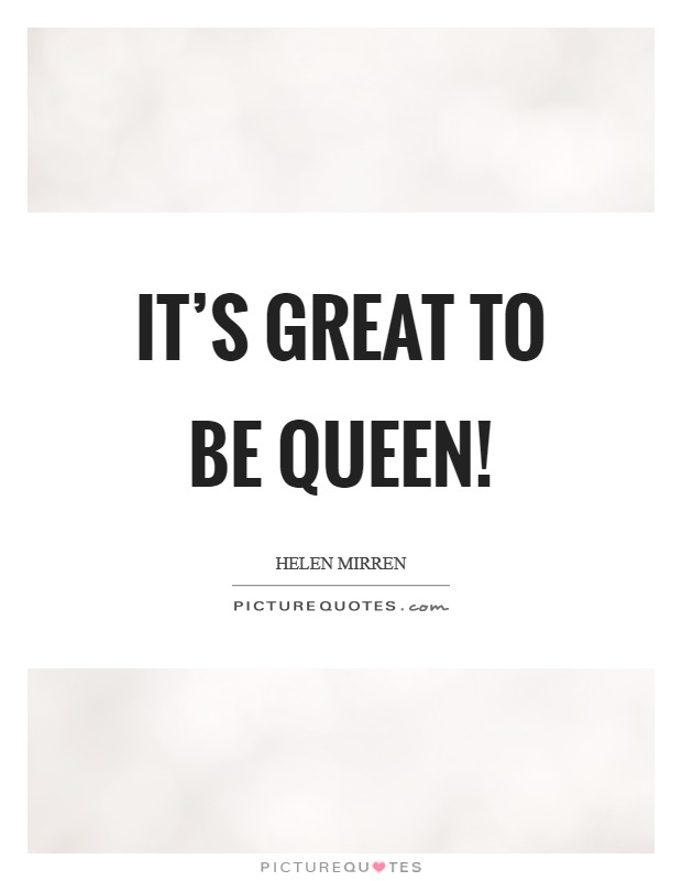 It's great to be queen! Picture Quote #1
