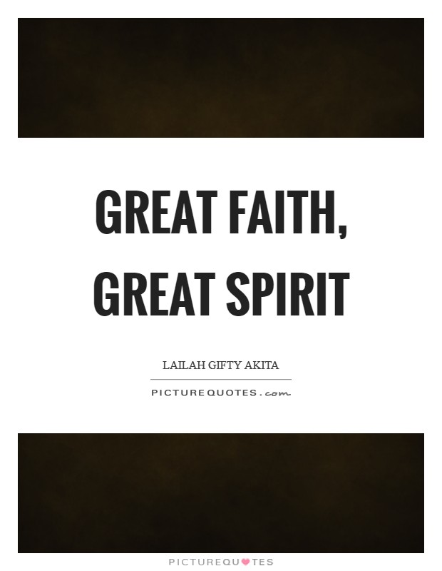 Great faith, Great spirit Picture Quote #1