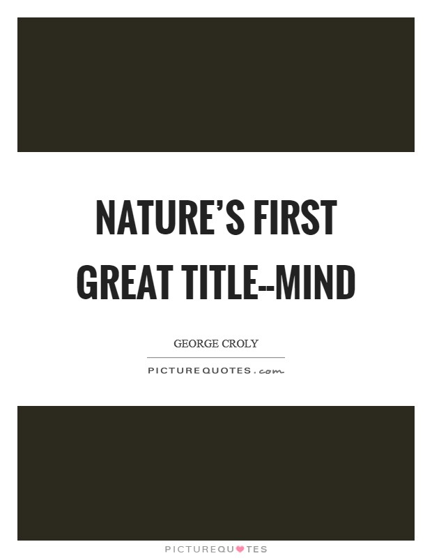 Nature's first great title--mind Picture Quote #1