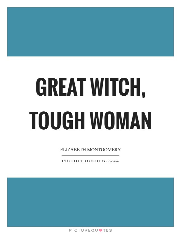 Great witch, tough woman Picture Quote #1