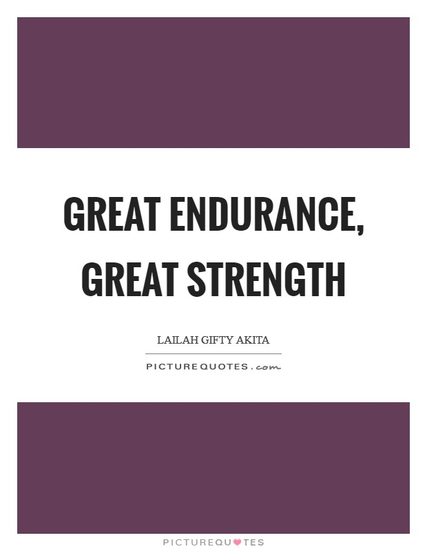 Great endurance, great strength Picture Quote #1