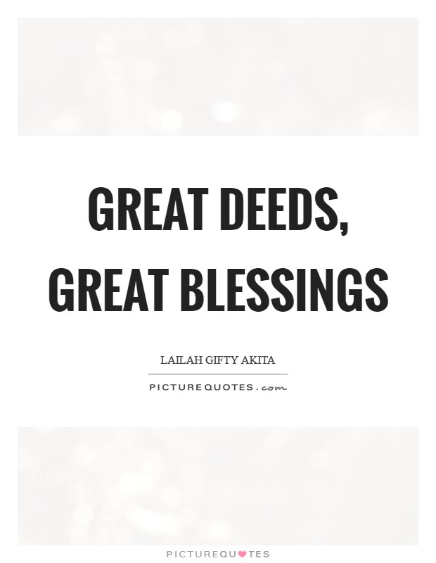 Great deeds, great blessings Picture Quote #1