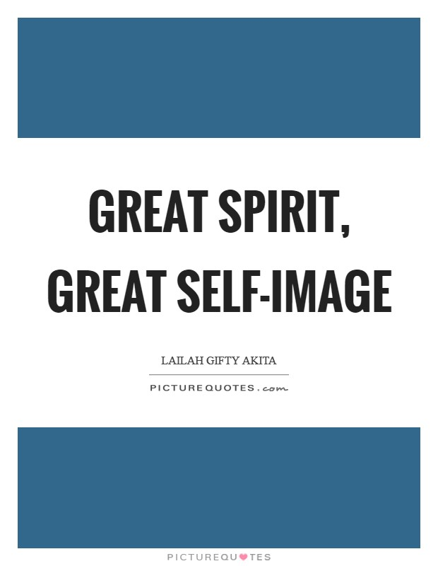 Great spirit, great self-image Picture Quote #1