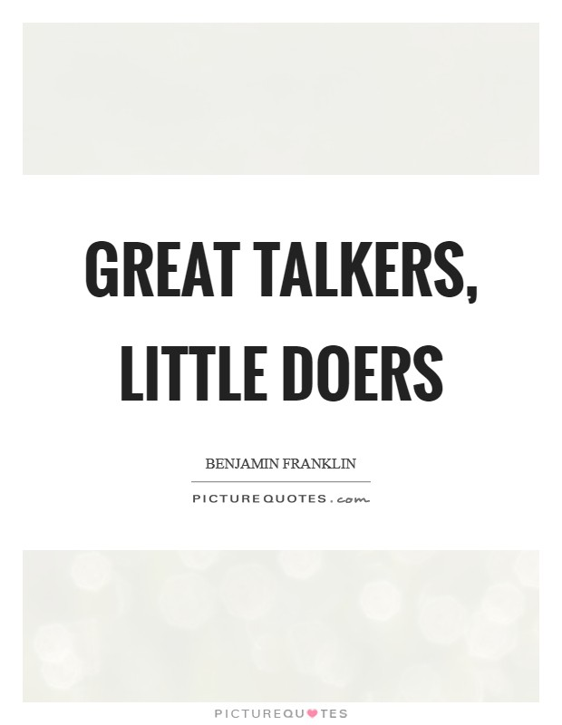 Great talkers, little doers Picture Quote #1