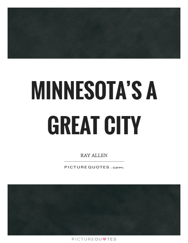 Minnesota's a great city Picture Quote #1