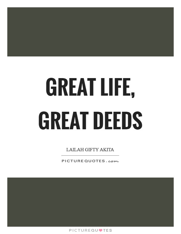 Great life, great deeds Picture Quote #1