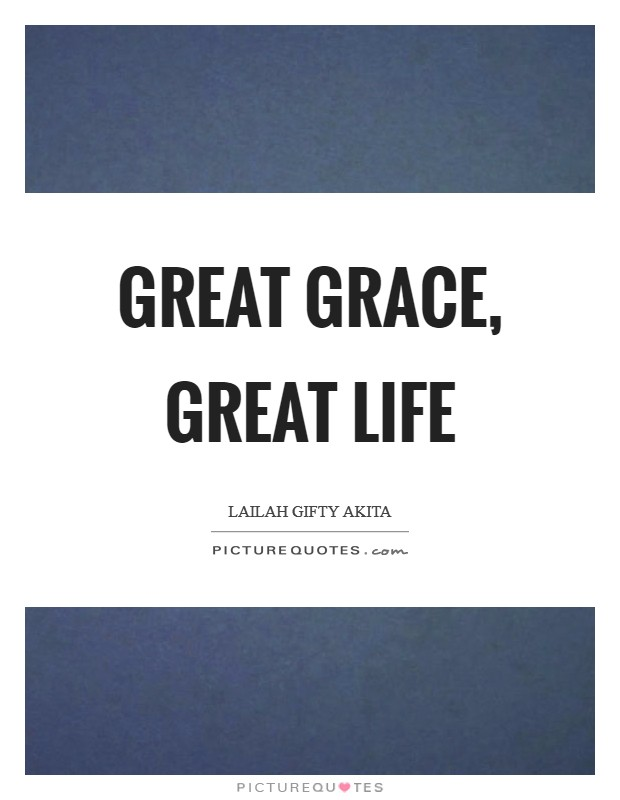 Great grace, great life Picture Quote #1