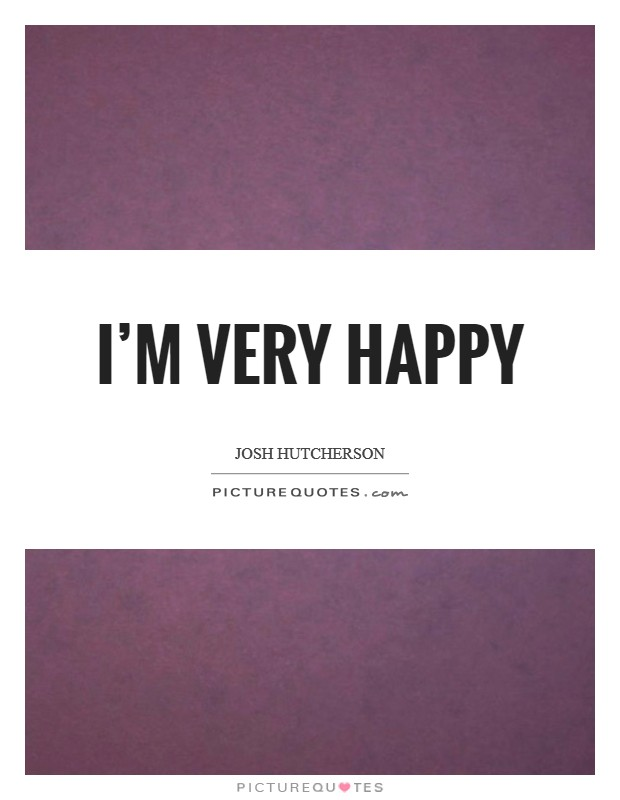 I'm very happy Picture Quote #1