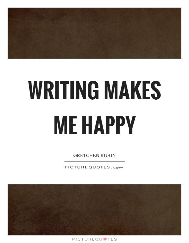 Writing makes me happy Picture Quote #1
