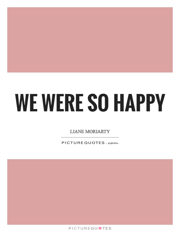 We were so happy Picture Quote #1