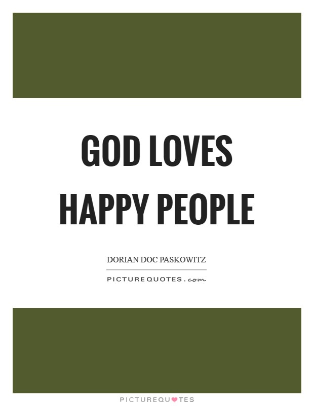 God loves happy people Picture Quote #1