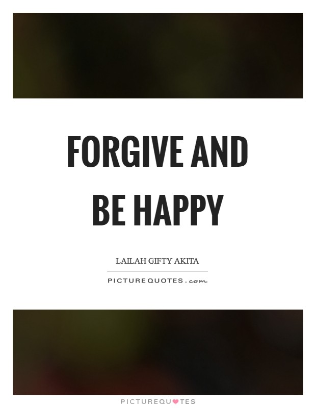 Forgive and be happy Picture Quote #1