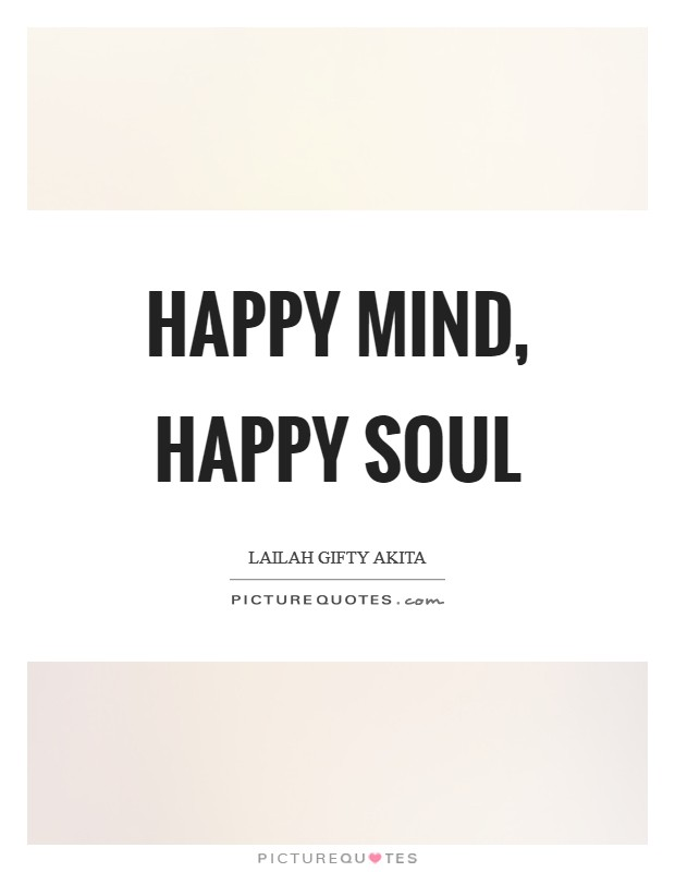 Happy mind, happy soul Picture Quote #1