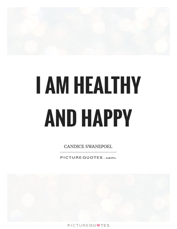 I am healthy and happy Picture Quote #1