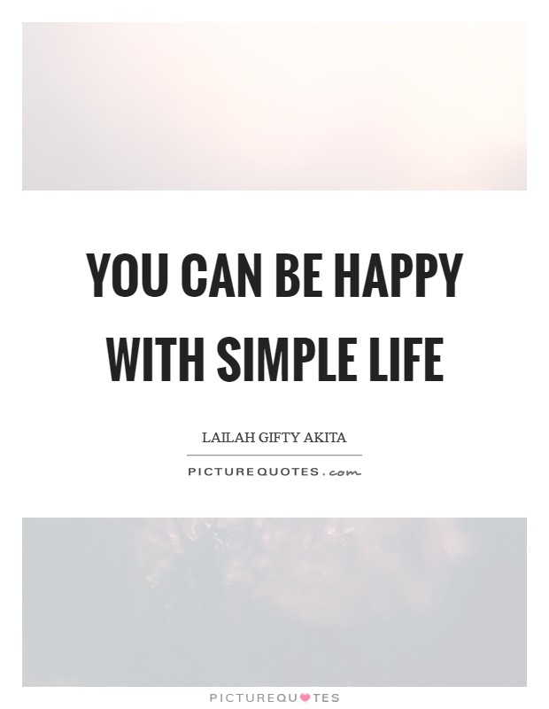 You can be happy with simple life Picture Quote #1