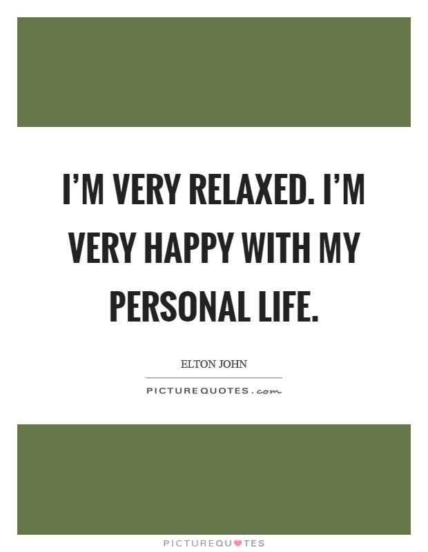 I'm very relaxed. I'm very happy with my personal life Picture Quote #1
