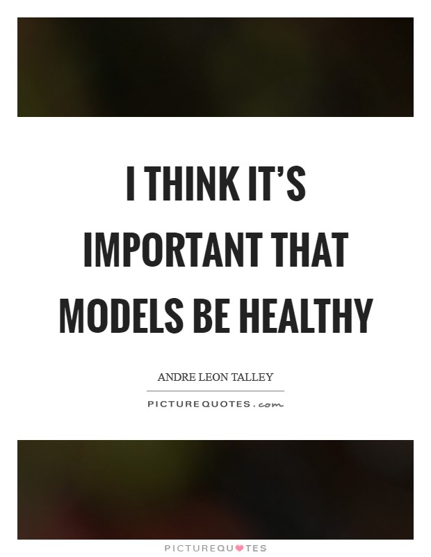 I think it's important that models be healthy Picture Quote #1