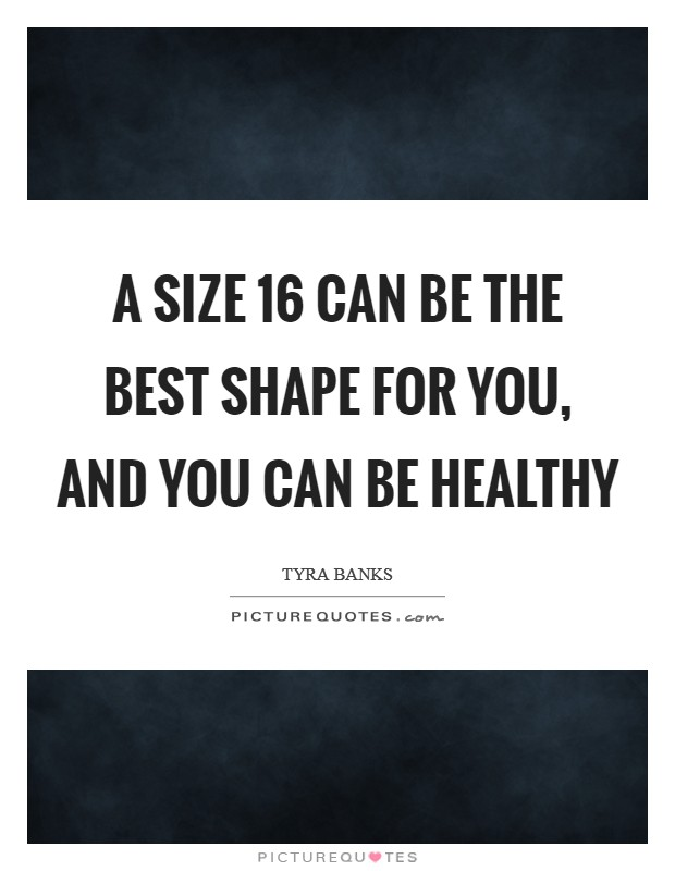 A size 16 can be the best shape for you, and you can be healthy Picture Quote #1