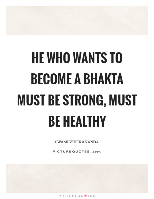 He who wants to become a Bhakta must be strong, must be healthy Picture Quote #1
