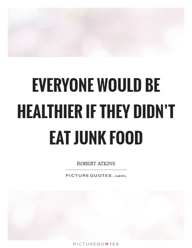 Everyone would be healthier if they didn't eat junk food Picture Quote #1