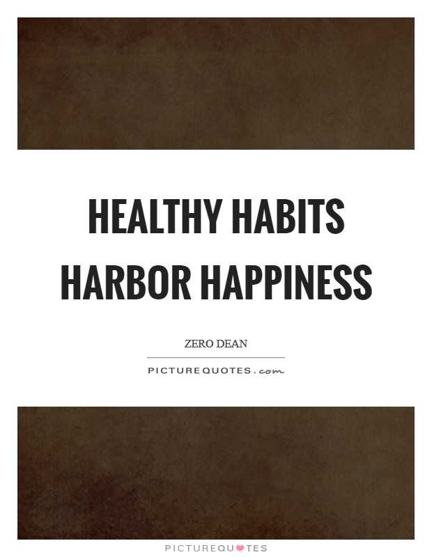 Healthy habits harbor happiness Picture Quote #1
