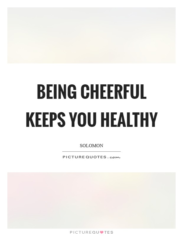 Being cheerful keeps you healthy Picture Quote #1