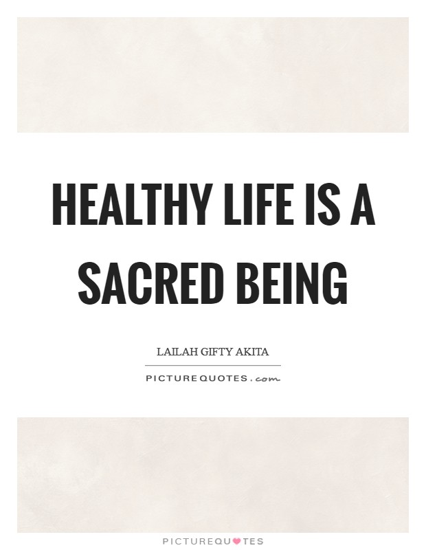 Healthy life is a sacred being Picture Quote #1