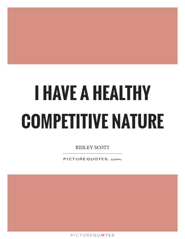 I have a healthy competitive nature Picture Quote #1