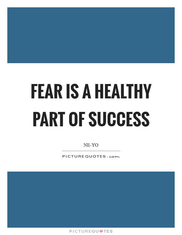 Fear is a healthy part of success Picture Quote #1
