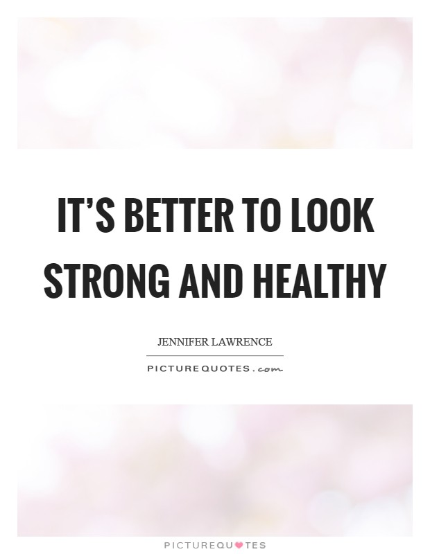It's better to look strong and healthy Picture Quote #1