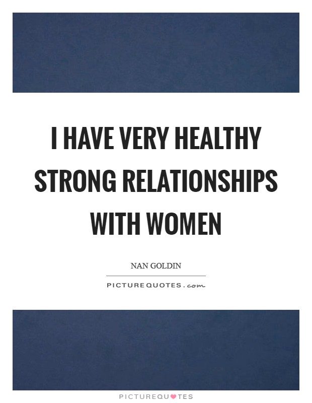 I have very healthy strong relationships with women Picture Quote #1