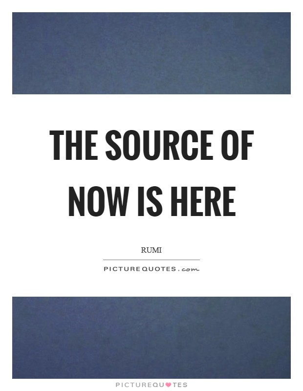 The source of now is here Picture Quote #1