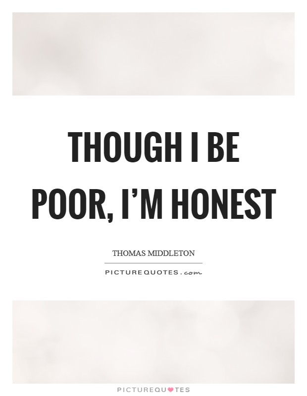 Though I be poor, I'm honest Picture Quote #1
