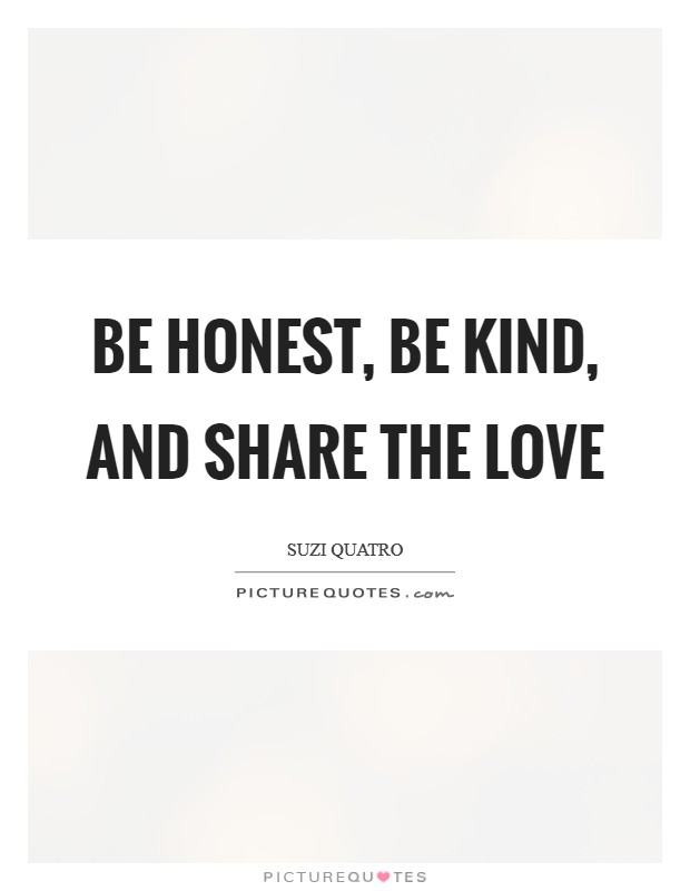 Be honest, be kind, and share the love Picture Quote #1